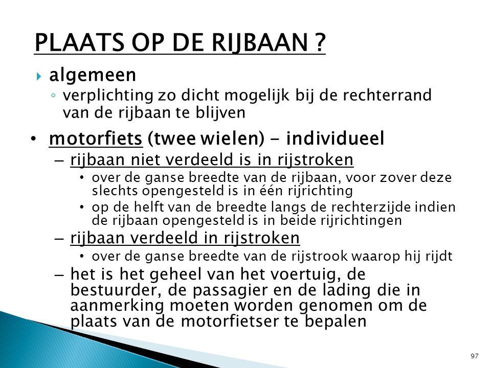  algemeen ◦ verplichting zo dicht mogelijk bij de rechterrand van de rijbaan te blijven 97 PLAATS OP DE RIJBAAN ? motorfiets (twee wielen) - individu