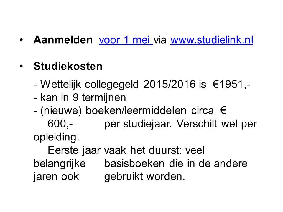 Aanmelden voor 1 mei via www.studielink.nlvoor 1 mei www.studielink.nl Studiekosten - Wettelijk collegegeld 2015/2016 is €1951,- - kan in 9 termijnen