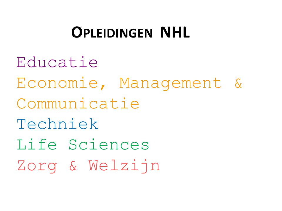O PLEIDINGEN NHL Educatie Economie, Management & Communicatie Techniek Life Sciences Zorg & Welzijn