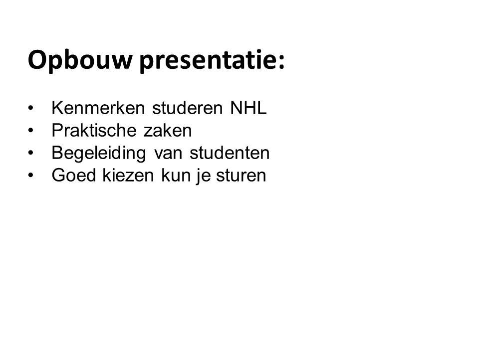 Opbouw presentatie: Kenmerken studeren NHL Praktische zaken Begeleiding van studenten Goed kiezen kun je sturen