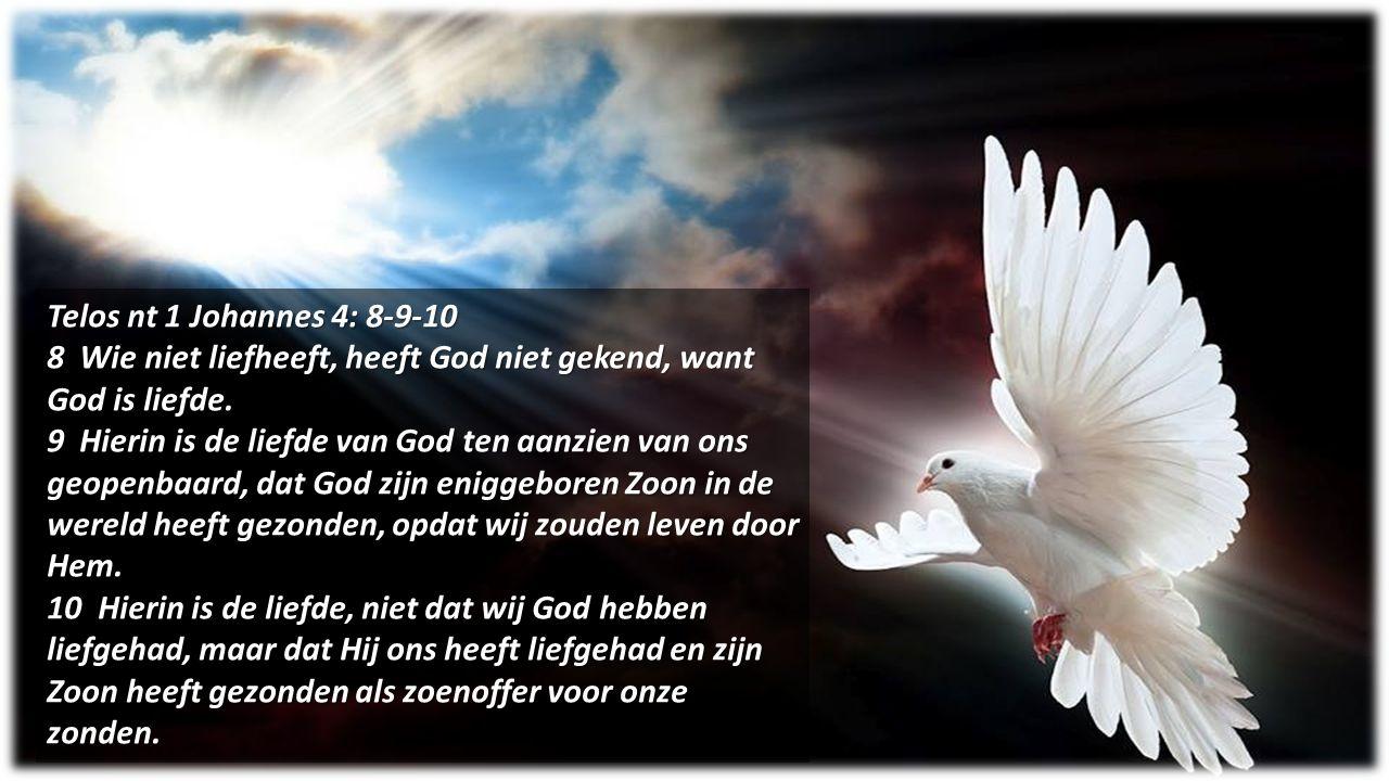 Telos nt 1 Johannes 4: 8-9-10 8 Wie niet liefheeft, heeft God niet gekend, want God is liefde. 9 Hierin is de liefde van God ten aanzien van ons geope
