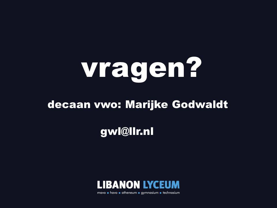 vragen? decaan vwo: Marijke Godwaldt gwl@llr.nl