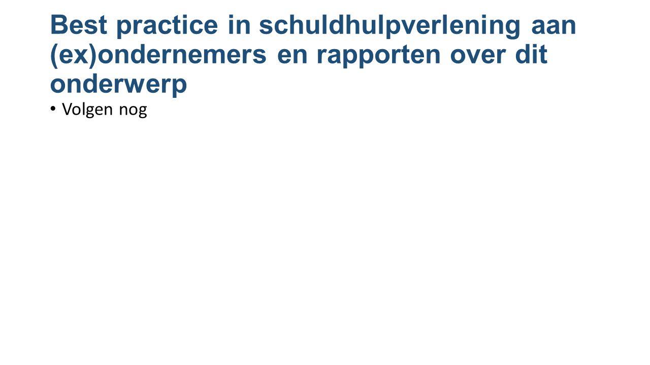 Best practice in schuldhulpverlening aan (ex)ondernemers en rapporten over dit onderwerp Volgen nog