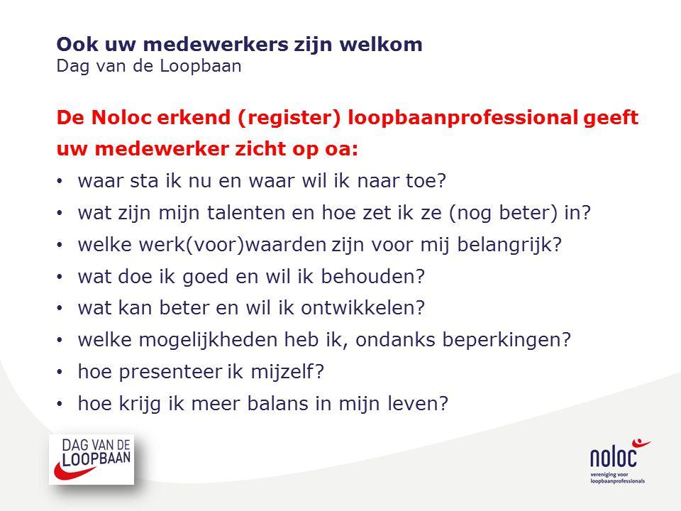 Ook uw medewerkers zijn welkom Dag van de Loopbaan De Noloc erkend (register) loopbaanprofessional geeft uw medewerker zicht op oa: waar sta ik nu en waar wil ik naar toe.