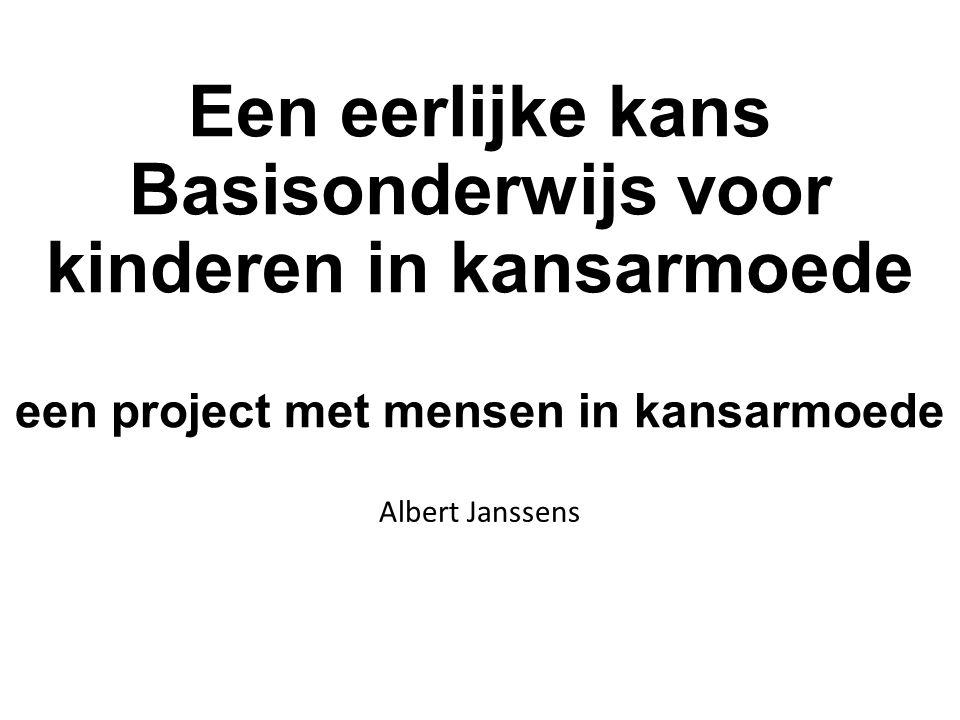 Een eerlijke kans Basisonderwijs voor kinderen in kansarmoede een project met mensen in kansarmoede Albert Janssens