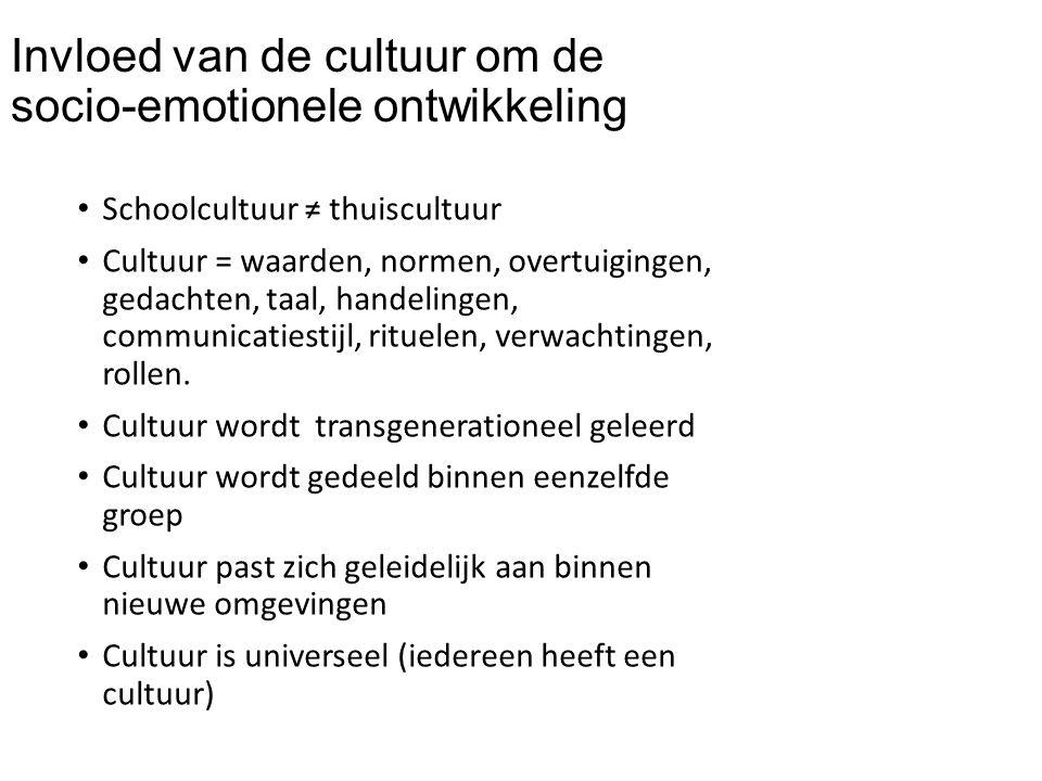 Invloed van de cultuur om de socio-emotionele ontwikkeling Schoolcultuur ≠ thuiscultuur Cultuur = waarden, normen, overtuigingen, gedachten, taal, han