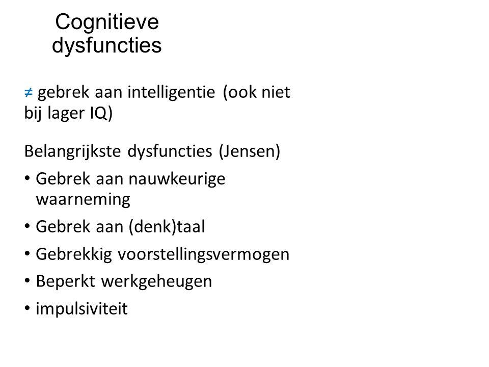 Cognitieve dysfuncties ≠ gebrek aan intelligentie (ook niet bij lager IQ) Belangrijkste dysfuncties (Jensen) Gebrek aan nauwkeurige waarneming Gebrek