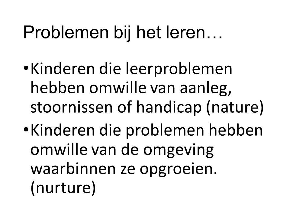 Problemen bij het leren… Kinderen die leerproblemen hebben omwille van aanleg, stoornissen of handicap (nature) Kinderen die problemen hebben omwille
