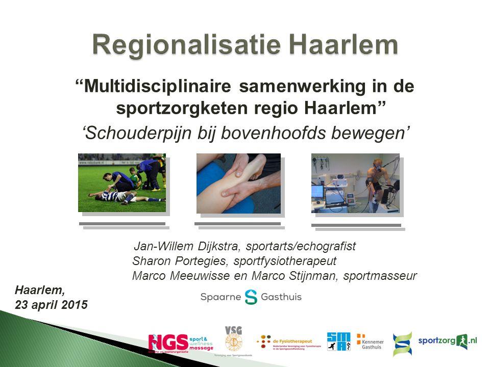 """""""Multidisciplinaire samenwerking in de sportzorgketen regio Haarlem"""" 'Schouderpijn bij bovenhoofds bewegen' Jan-Willem Dijkstra, sportarts/echografist"""