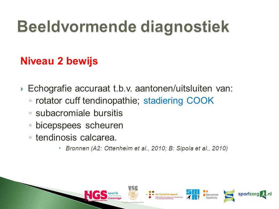 Niveau 2 bewijs  Echografie accuraat t.b.v. aantonen/uitsluiten van: ◦ rotator cuff tendinopathie; stadiering COOK ◦ subacromiale bursitis ◦ bicepspe