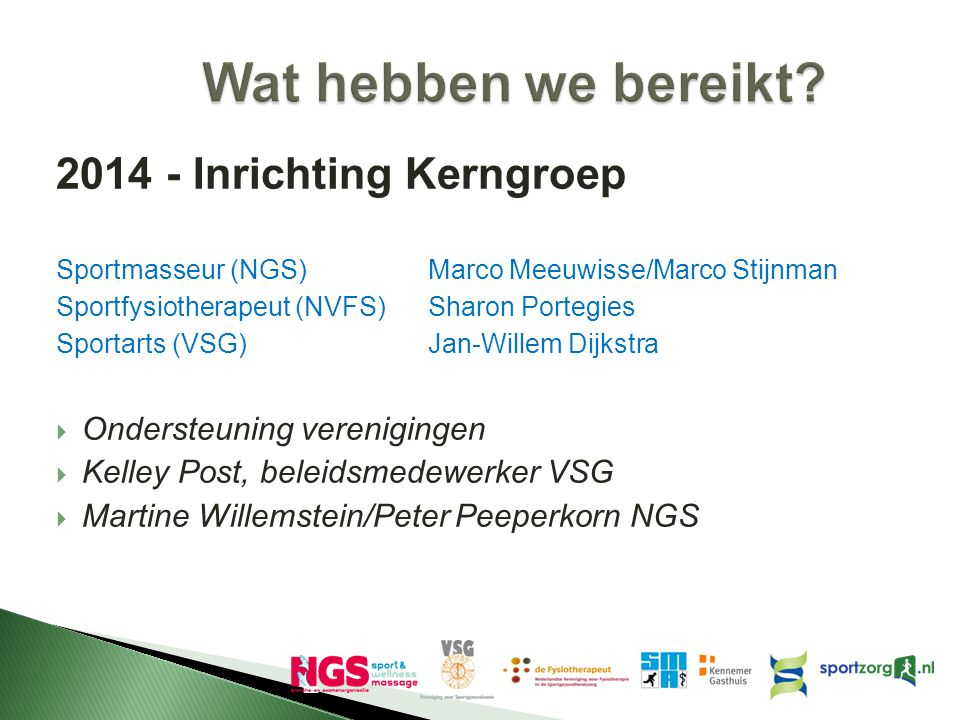 2014 - Inrichting Kerngroep Sportmasseur (NGS) Marco Meeuwisse/Marco Stijnman Sportfysiotherapeut (NVFS) Sharon Portegies Sportarts (VSG) Jan-Willem D