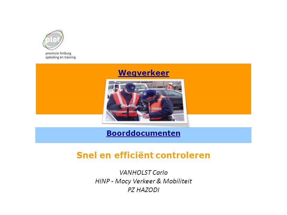 Wegverkeer Boorddocumenten Snel en efficiënt controleren VANHOLST Carlo HINP - Mocy Verkeer & Mobiliteit PZ HAZODI