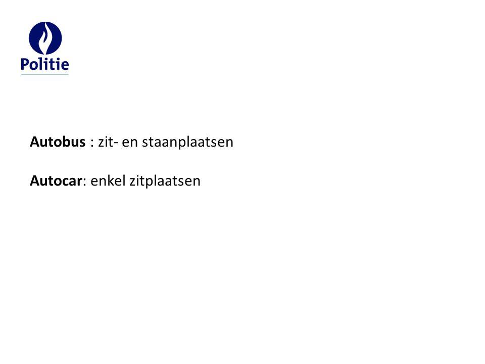 Autobus : zit- en staanplaatsen Autocar: enkel zitplaatsen