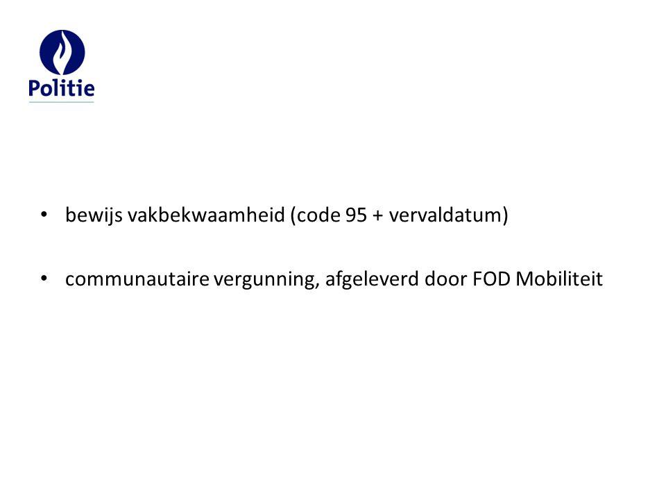 bewijs vakbekwaamheid (code 95 + vervaldatum) communautaire vergunning, afgeleverd door FOD Mobiliteit