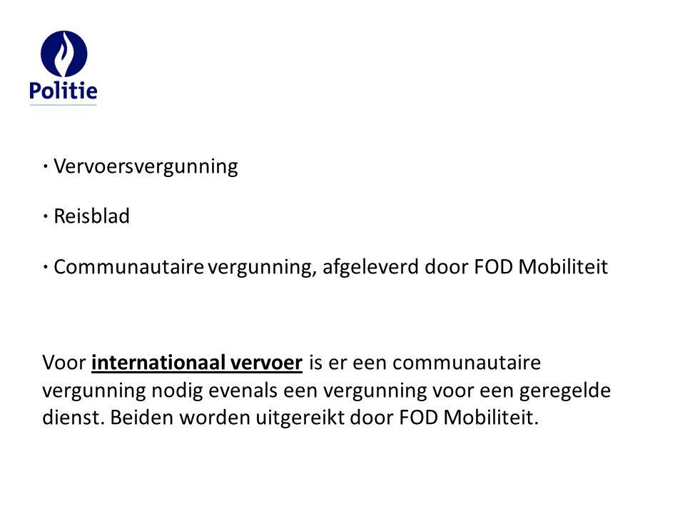  Vervoersvergunning  Reisblad  Communautaire vergunning, afgeleverd door FOD Mobiliteit Voor internationaal vervoer is er een communautaire vergunn