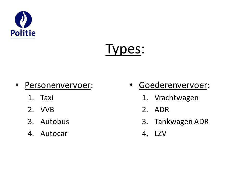 Types: Personenvervoer: 1.Taxi 2.VVB 3.Autobus 4.Autocar Goederenvervoer: 1.Vrachtwagen 2.ADR 3.Tankwagen ADR 4.LZV