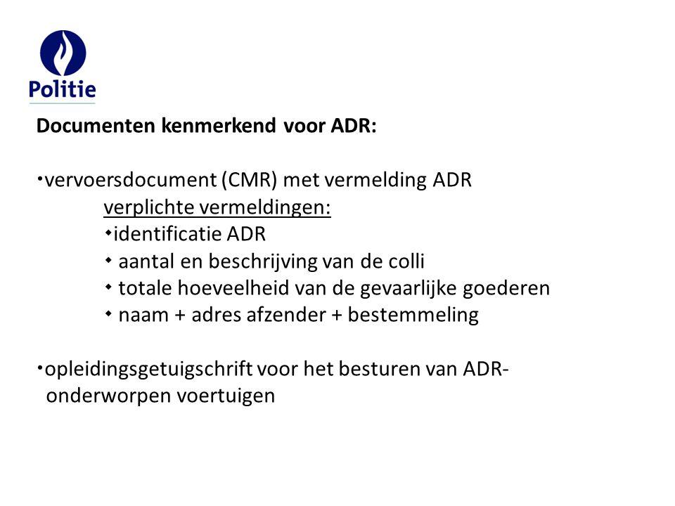 Documenten kenmerkend voor ADR:  vervoersdocument (CMR) met vermelding ADR verplichte vermeldingen:  identificatie ADR  aantal en beschrijving van