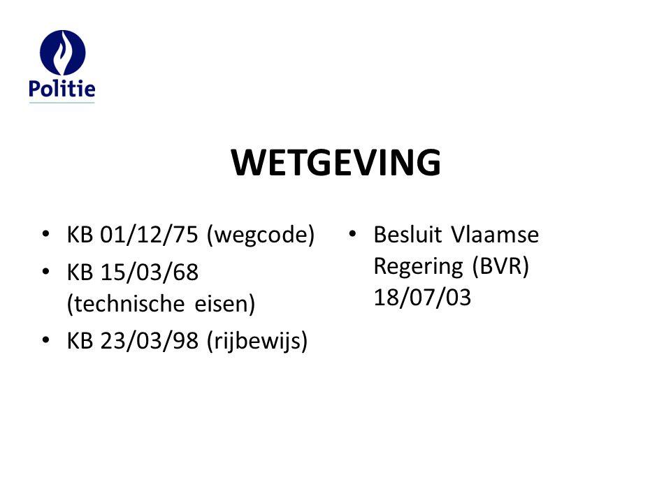 WETGEVING KB 01/12/75 (wegcode) KB 15/03/68 (technische eisen) KB 23/03/98 (rijbewijs) Besluit Vlaamse Regering (BVR) 18/07/03