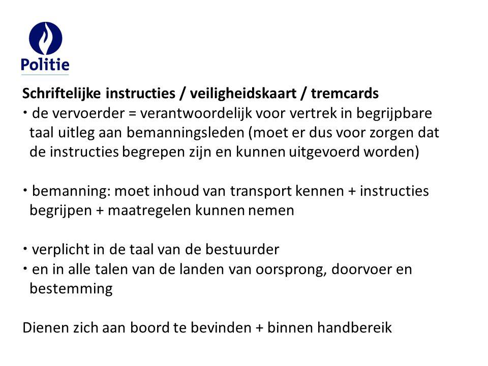 Schriftelijke instructies / veiligheidskaart / tremcards  de vervoerder = verantwoordelijk voor vertrek in begrijpbare taal uitleg aan bemanningslede