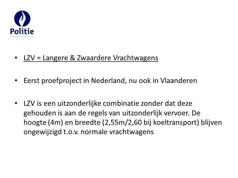 LZV = Langere & Zwaardere Vrachtwagens Eerst proefproject in Nederland, nu ook in Vlaanderen LZV is een uitzonderlijke combinatie zonder dat deze geho