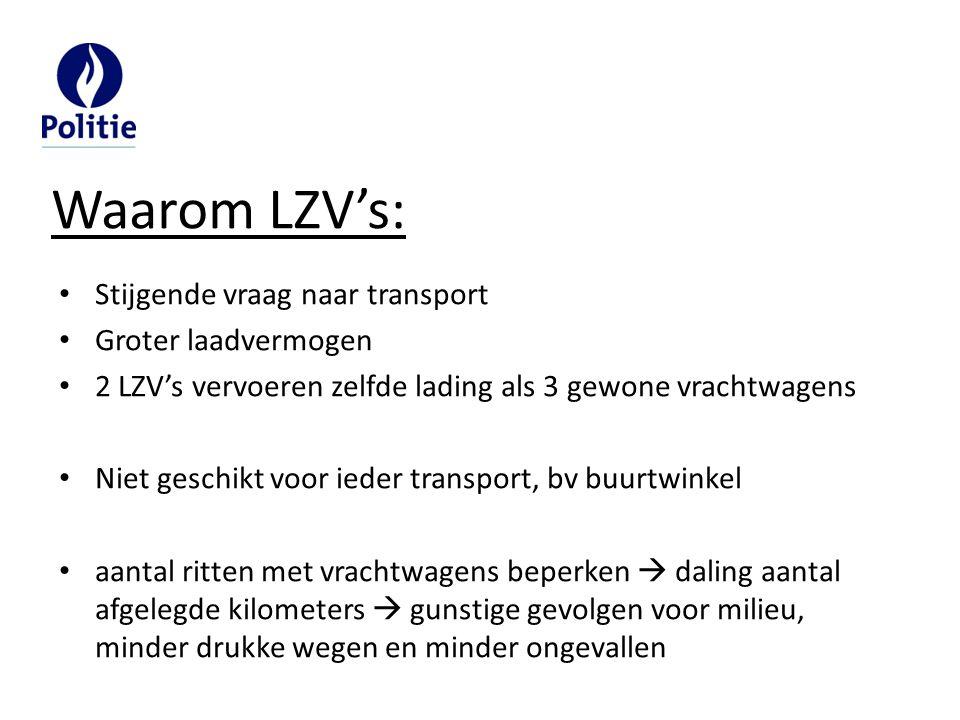 Stijgende vraag naar transport Groter laadvermogen 2 LZV's vervoeren zelfde lading als 3 gewone vrachtwagens Niet geschikt voor ieder transport, bv bu