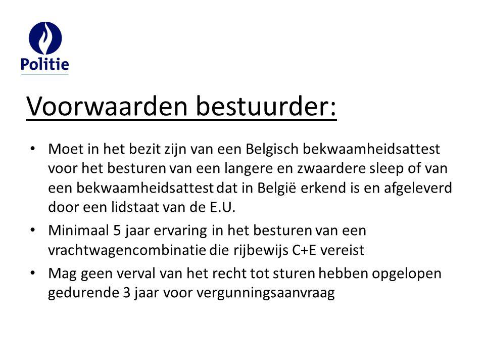 Moet in het bezit zijn van een Belgisch bekwaamheidsattest voor het besturen van een langere en zwaardere sleep of van een bekwaamheidsattest dat in B
