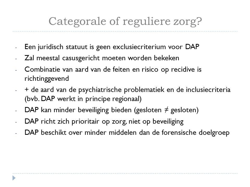 Categorale of reguliere zorg? - Een juridisch statuut is geen exclusiecriterium voor DAP - Zal meestal casusgericht moeten worden bekeken - Combinatie