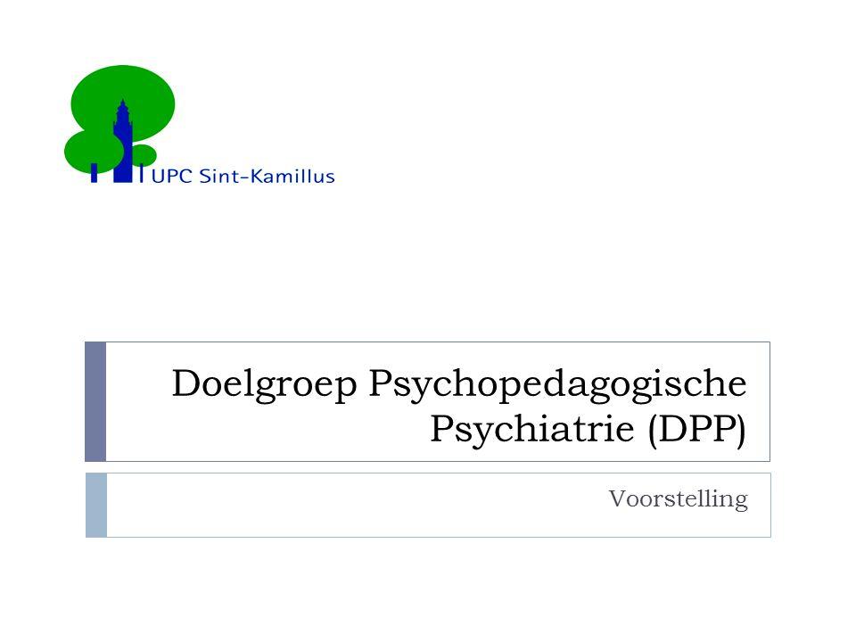 Doelgroep Psychopedagogische Psychiatrie (DPP) Voorstelling