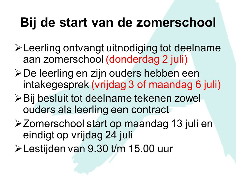 Bij de start van de zomerschool  Leerling ontvangt uitnodiging tot deelname aan zomerschool (donderdag 2 juli)  De leerling en zijn ouders hebben ee
