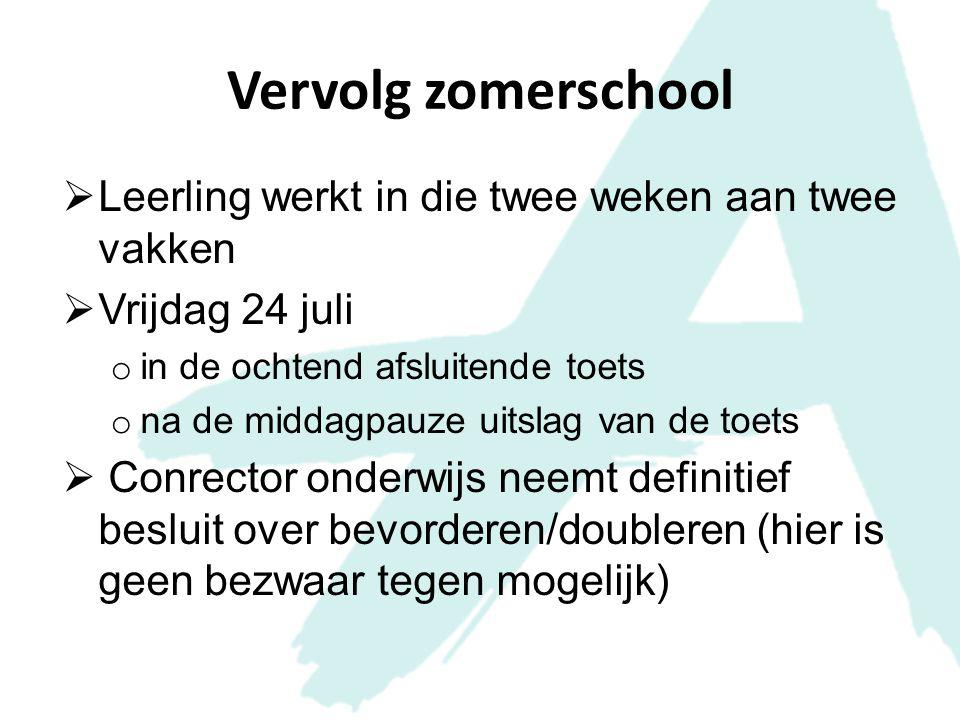 Vervolg zomerschool  Leerling werkt in die twee weken aan twee vakken  Vrijdag 24 juli o in de ochtend afsluitende toets o na de middagpauze uitslag