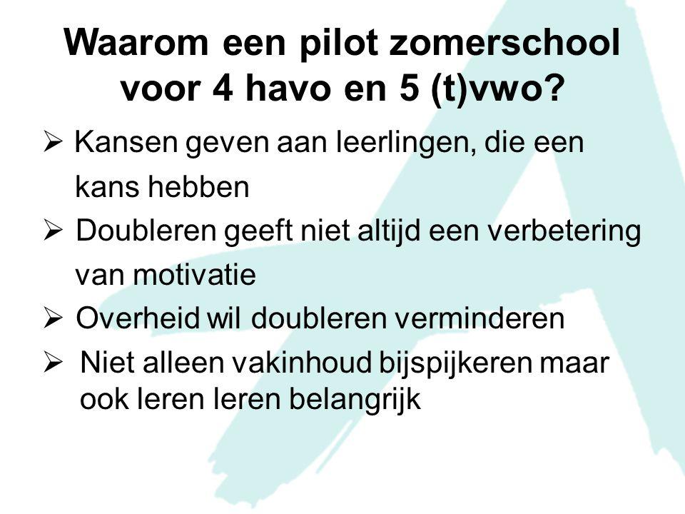 Waarom een pilot zomerschool voor 4 havo en 5 (t)vwo?  Kansen geven aan leerlingen, die een kans hebben  Doubleren geeft niet altijd een verbetering