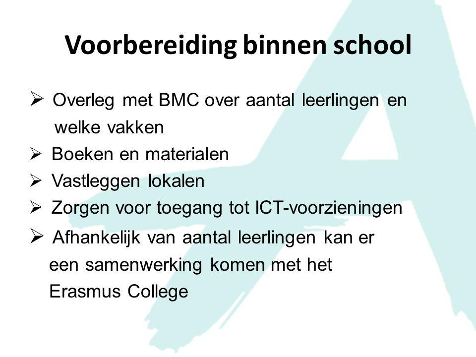 Voorbereiding binnen school  Overleg met BMC over aantal leerlingen en welke vakken  Boeken en materialen  Vastleggen lokalen  Zorgen voor toegang
