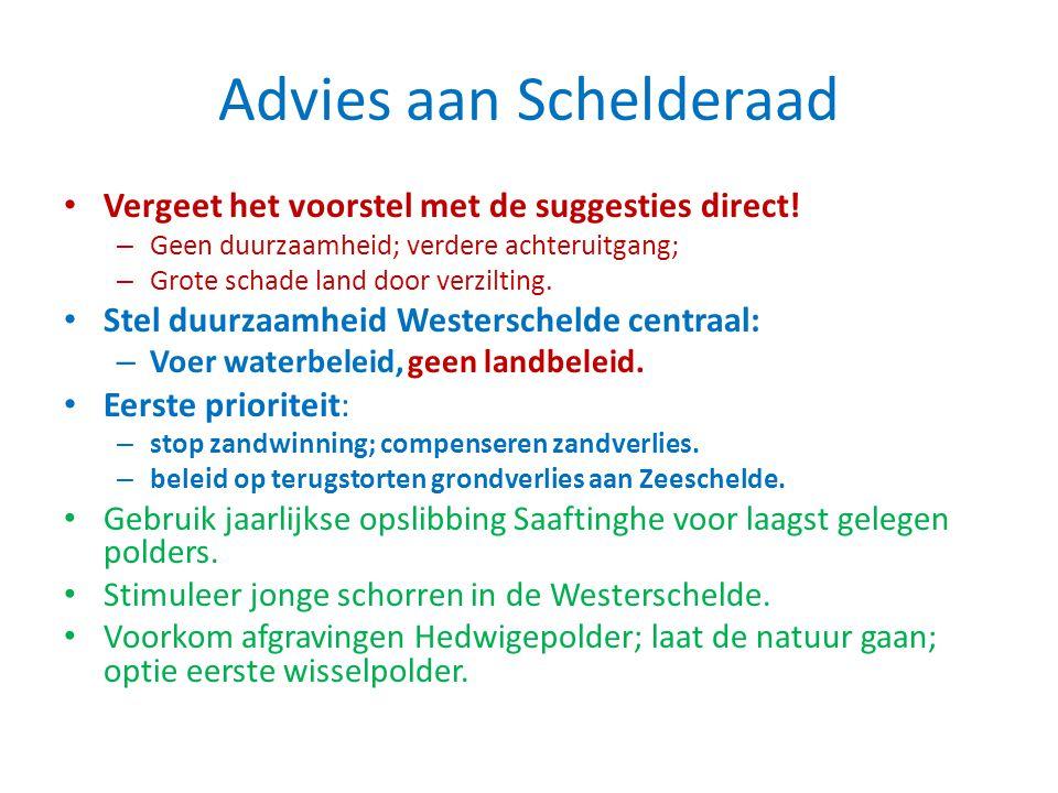 Advies aan Schelderaad Vergeet het voorstel met de suggesties direct! – Geen duurzaamheid; verdere achteruitgang; – Grote schade land door verzilting.