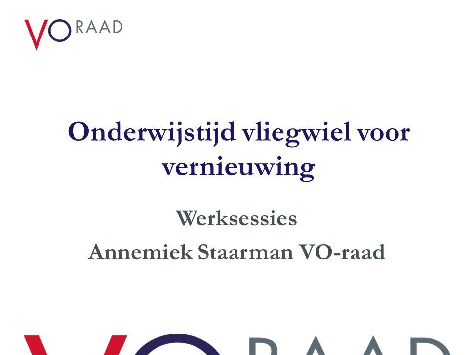 Onderwijstijd vliegwiel voor vernieuwing Werksessies Annemiek Staarman VO-raad