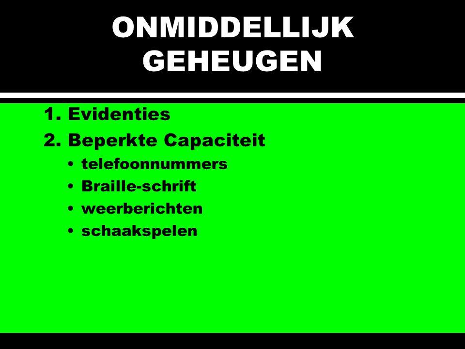 ONMIDDELLIJK GEHEUGEN 1. Evidenties 2. Beperkte Capaciteit telefoonnummers Braille-schrift weerberichten schaakspelen