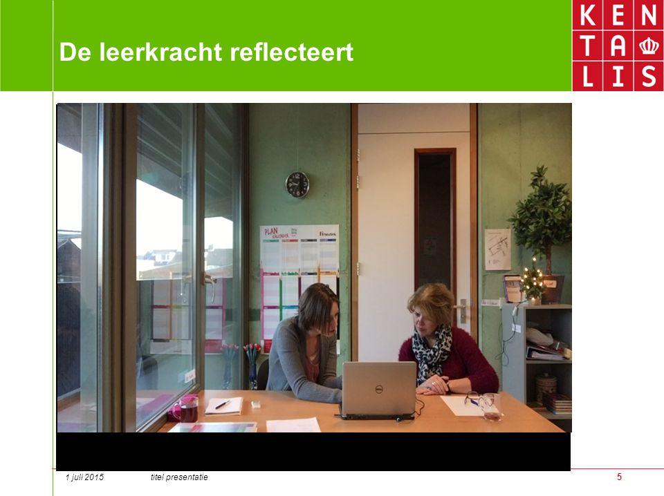 5 De leerkracht reflecteert 1 juli 2015 titel presentatie