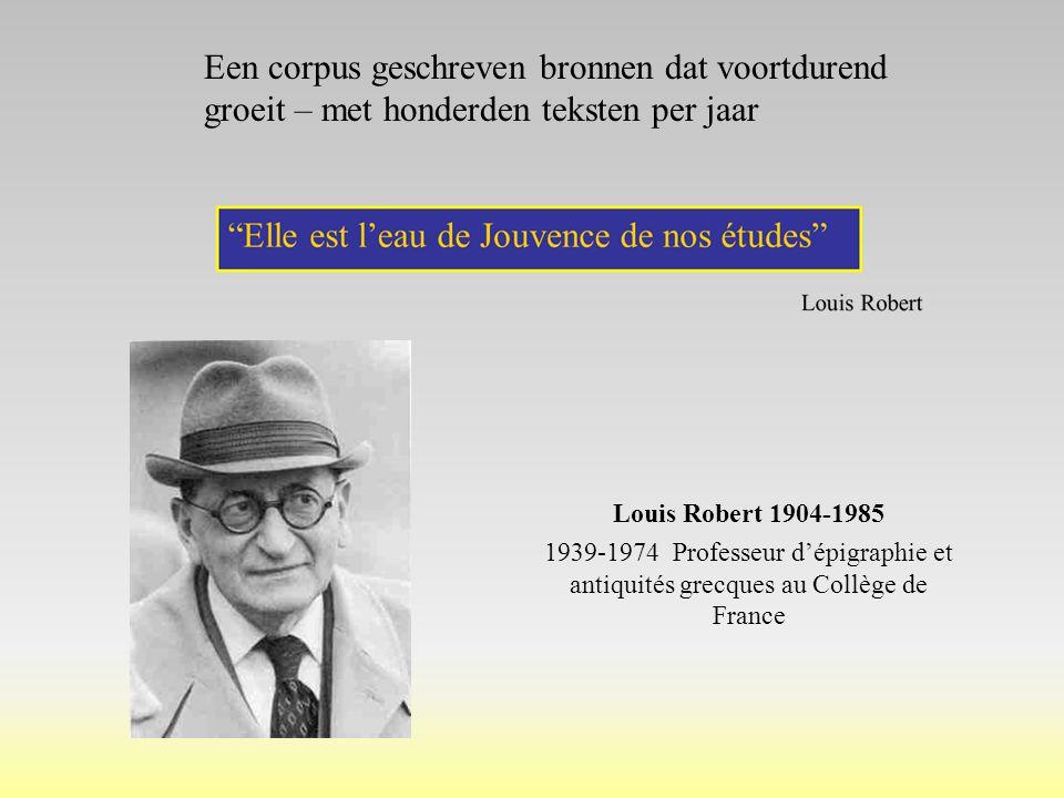 Louis Robert 1904-1985 1939-1974 Professeur d'épigraphie et antiquités grecques au Collège de France Een corpus geschreven bronnen dat voortdurend groeit – met honderden teksten per jaar