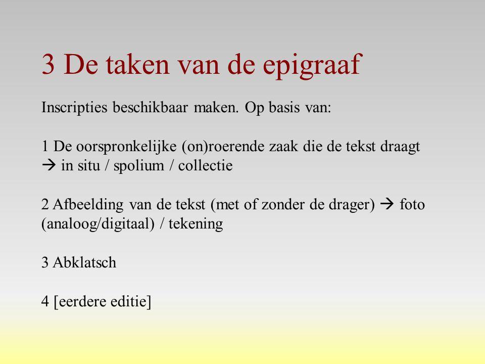 3 De taken van de epigraaf Inscripties beschikbaar maken. Op basis van: 1 De oorspronkelijke (on)roerende zaak die de tekst draagt  in situ / spolium