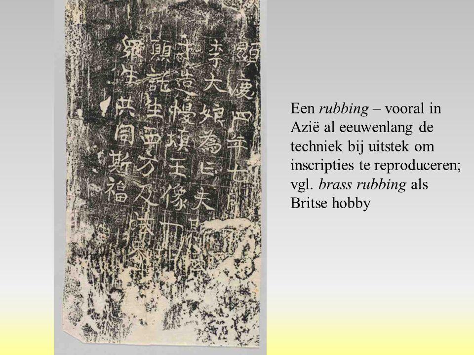 Een rubbing – vooral in Azië al eeuwenlang de techniek bij uitstek om inscripties te reproduceren; vgl. brass rubbing als Britse hobby