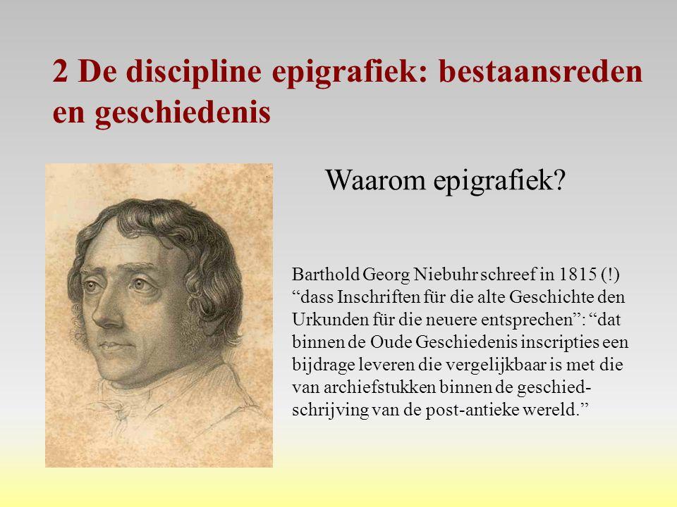 """Barthold Georg Niebuhr schreef in 1815 (!) """"dass Inschriften für die alte Geschichte den Urkunden für die neuere entsprechen"""": """"dat binnen de Oude Ges"""