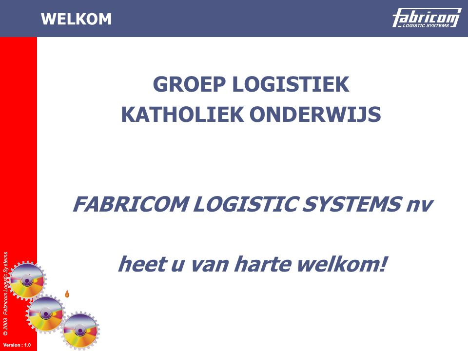 © 2003 Fabricom Logistic Systems Version : 1.0 International structure Energy & Services The Netherlands UK, Norway, Spain, Central Europe France Belgium: Fabricom Systems FLS LOGAN TELEFLEX...