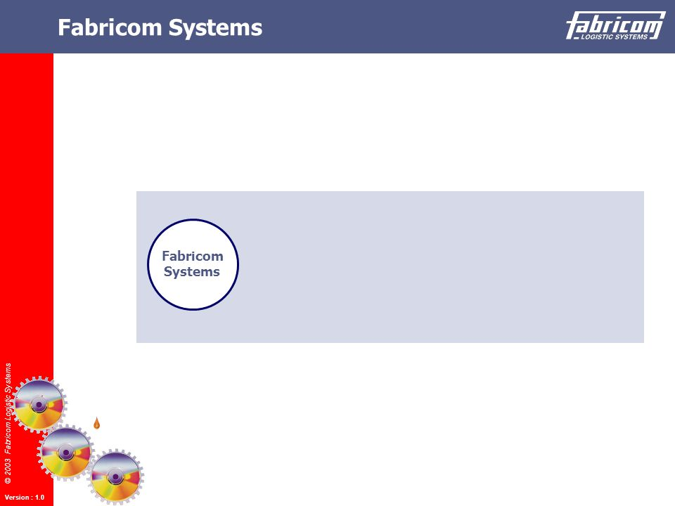 © 2003 Fabricom Logistic Systems Version : 1.0 Fabricom Systems Fabricom Systems