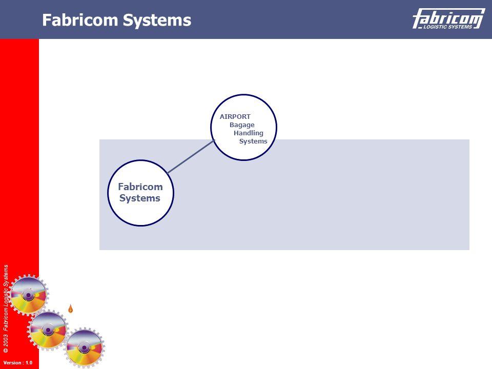 © 2003 Fabricom Logistic Systems Version : 1.0 Fabricom Systems Fabricom Systems AIRPORT Bagage Handling Systems