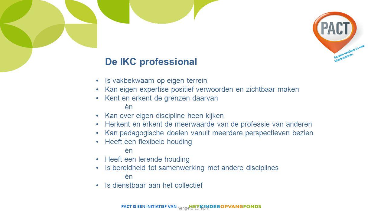 PACT IS EEN INITIATIEF VAN De IKC professional Is vakbekwaam op eigen terrein Kan eigen expertise positief verwoorden en zichtbaar maken Kent en erken