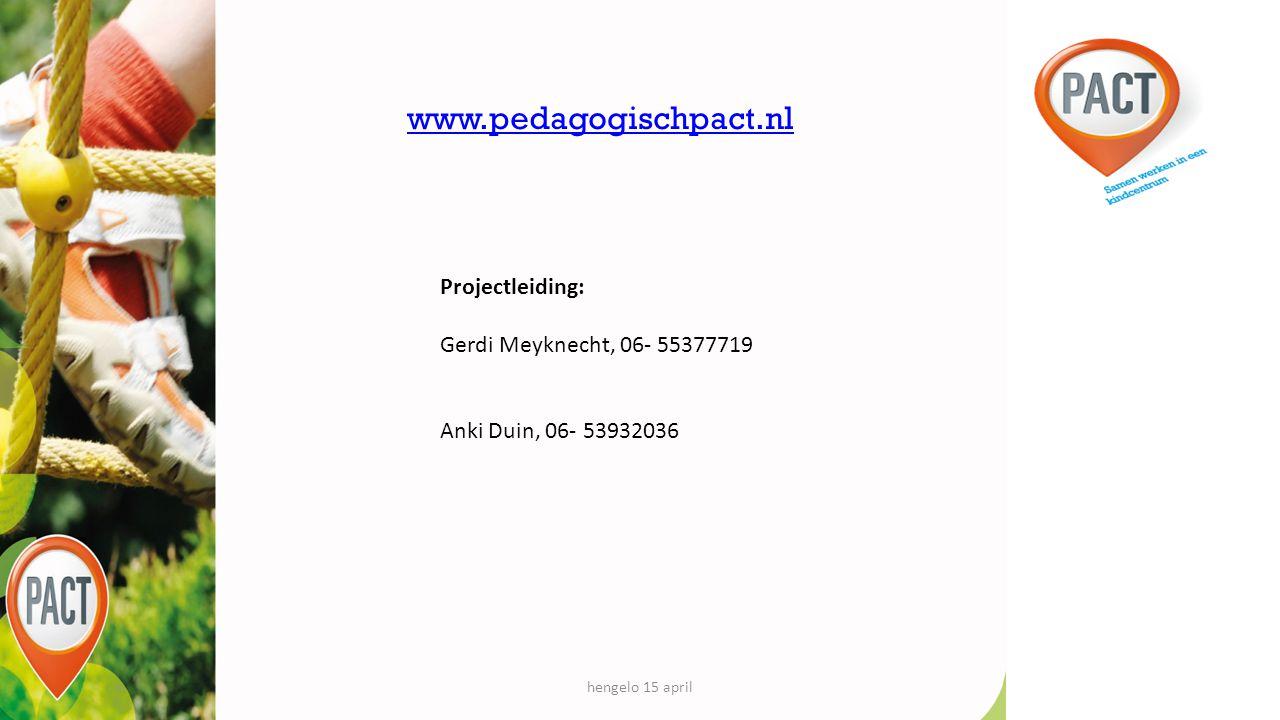 PACT IS EEN INITIATIEF VAN www.pedagogischpact.nl hengelo 15 april Projectleiding: Gerdi Meyknecht, 06- 55377719 Anki Duin, 06- 53932036