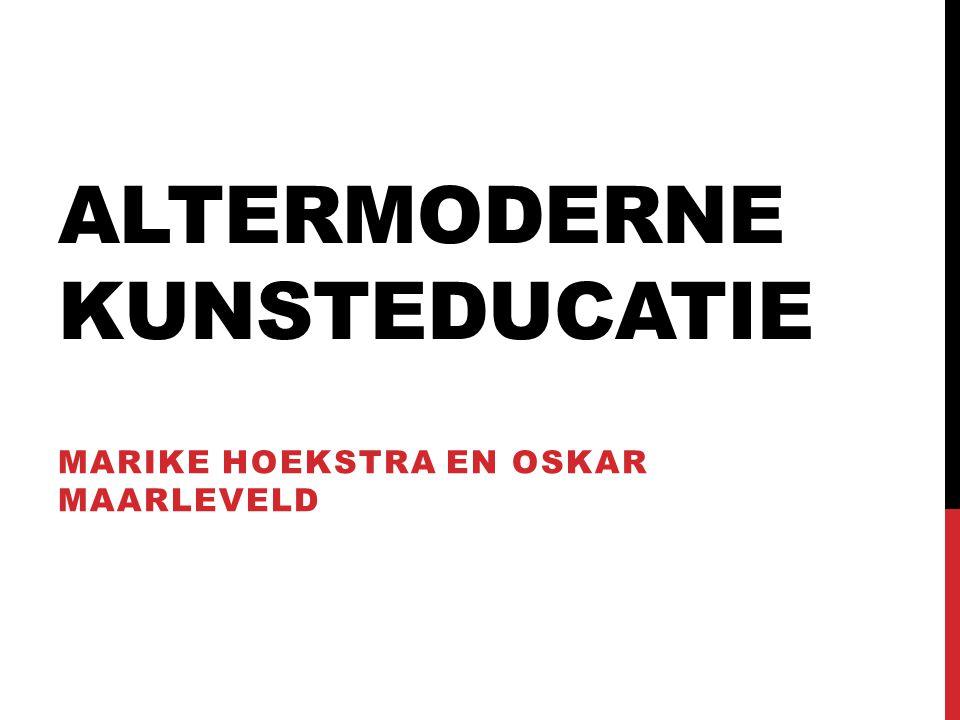 ALTERMODERNE KUNSTEDUCATIE MARIKE HOEKSTRA EN OSKAR MAARLEVELD