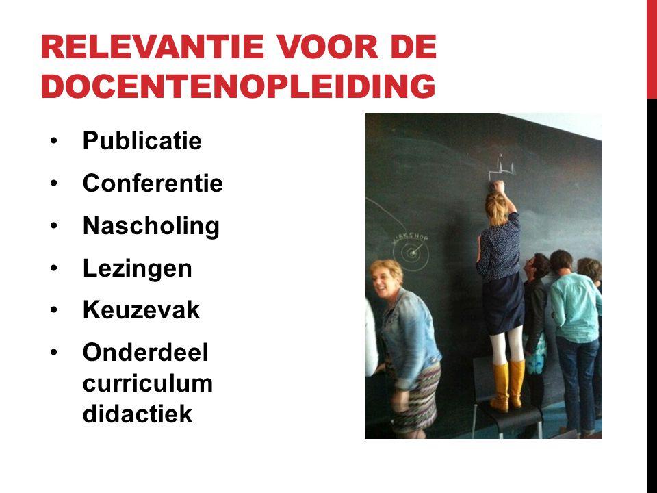 RELEVANTIE VOOR DE DOCENTENOPLEIDING Publicatie Conferentie Nascholing Lezingen Keuzevak Onderdeel curriculum didactiek