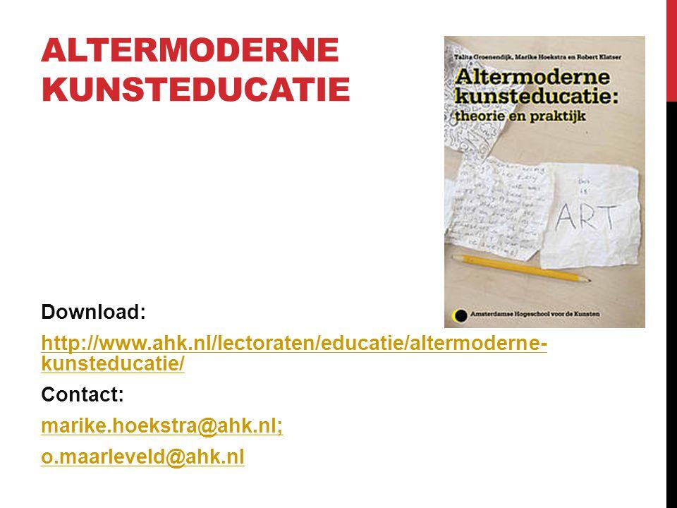ALTERMODERNE KUNSTEDUCATIE Download: http://www.ahk.nl/lectoraten/educatie/altermoderne- kunsteducatie/ Contact: marike.hoekstra@ahk.nlmarike.hoekstra
