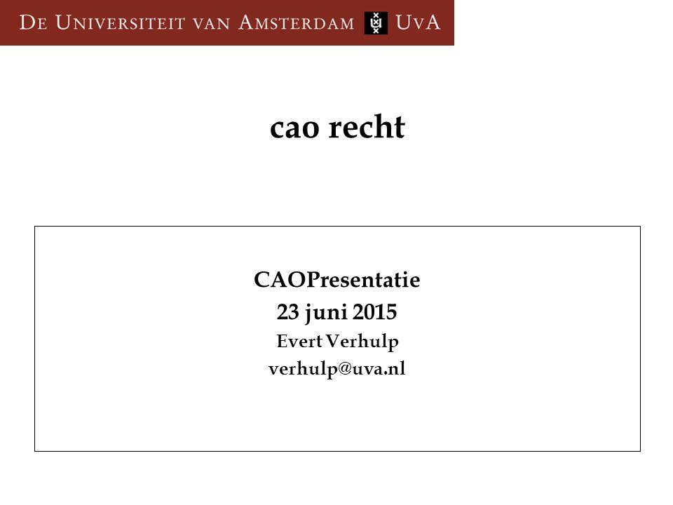 cao recht CAOPresentatie 23 juni 2015 Evert Verhulp verhulp@uva.nl