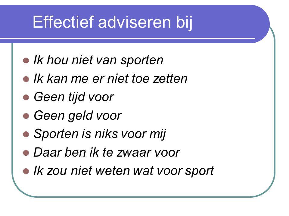 Effectief adviseren bij Ik hou niet van sporten Ik kan me er niet toe zetten Geen tijd voor Geen geld voor Sporten is niks voor mij Daar ben ik te zwaar voor Ik zou niet weten wat voor sport